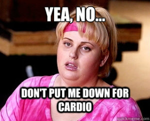 Dont-Put-Me-Down-For-Cardio
