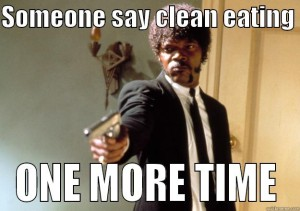 Seriously, what IS clean eating anyways?!
